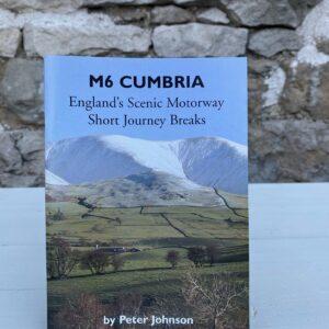 M6 Cumbria, England's Scenic Motorway Short Journey Breaks, Peter Johnson